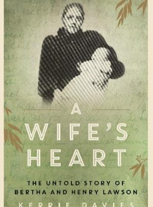 A Wife's Heart: The Untold Story of Bertha and Henry Lawson<br>